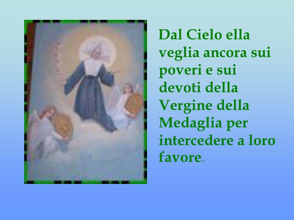 Dal Cielo ella veglia ancora sui poveri e sui devoti della Vergine della Medaglia per intercedere a loro favore.