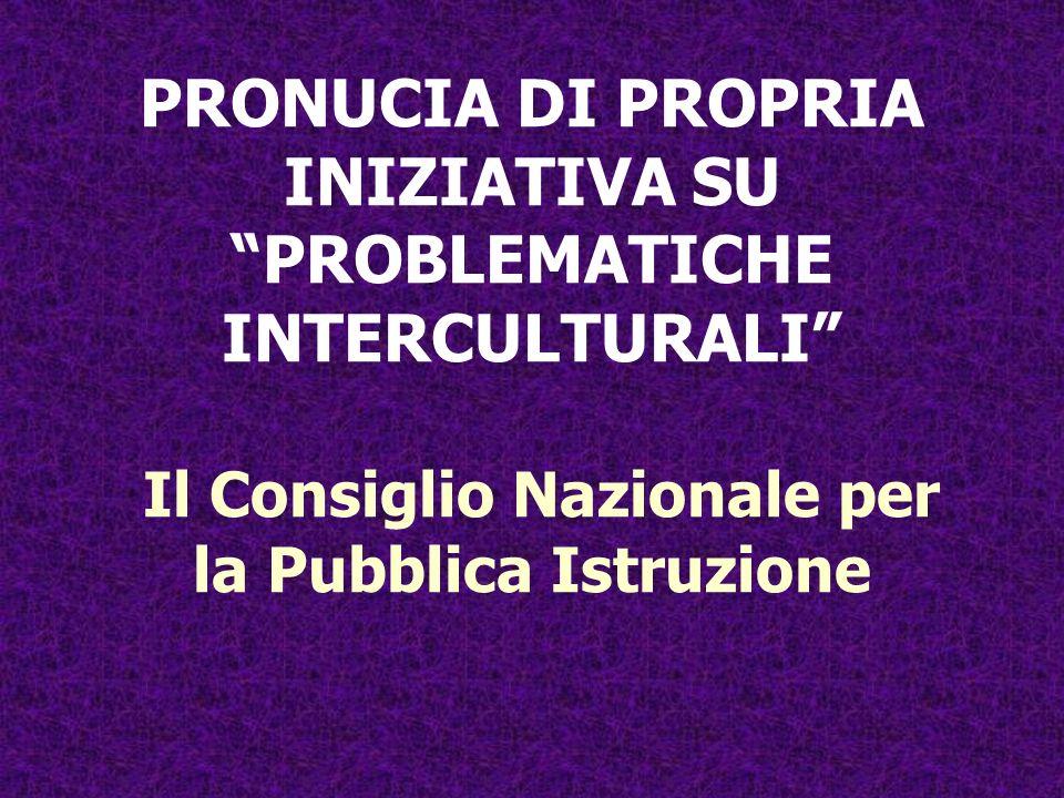 PRONUCIA DI PROPRIA INIZIATIVA SU PROBLEMATICHE INTERCULTURALI Il Consiglio Nazionale per la Pubblica Istruzione