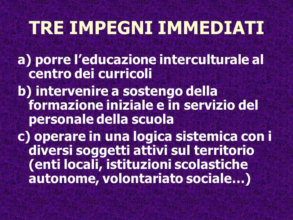 TRE IMPEGNI IMMEDIATI a) porre l'educazione interculturale al centro dei curricoli.