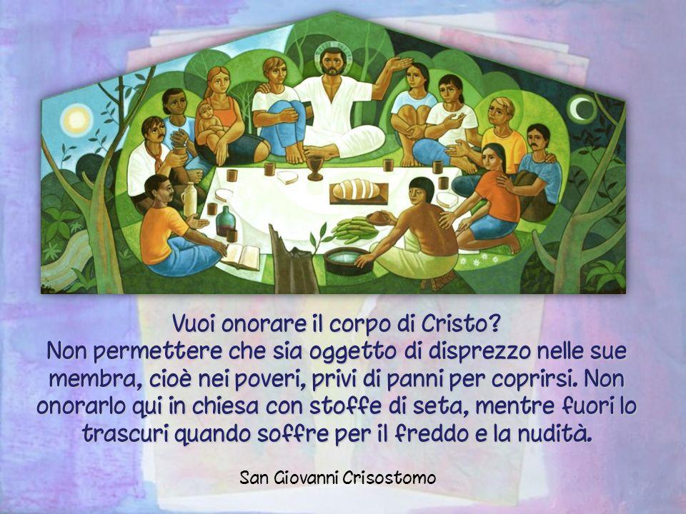 Vuoi onorare il corpo di Cristo