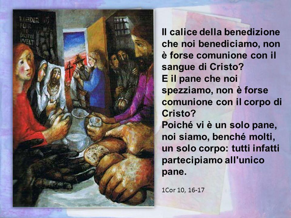 Il calice della benedizione che noi benediciamo, non è forse comunione con il sangue di Cristo