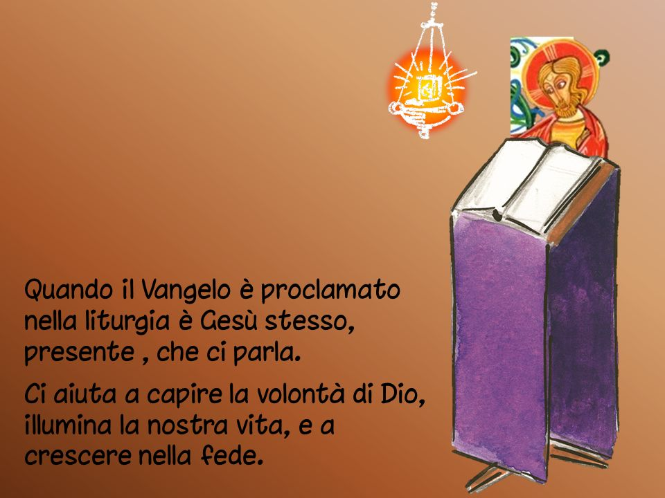 Quando il Vangelo è proclamato nella liturgia è Gesù stesso, presente , che ci parla.