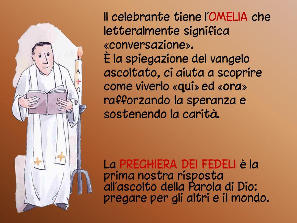 Il celebrante tiene l'OMELIA che letteralmente significa «conversazione».