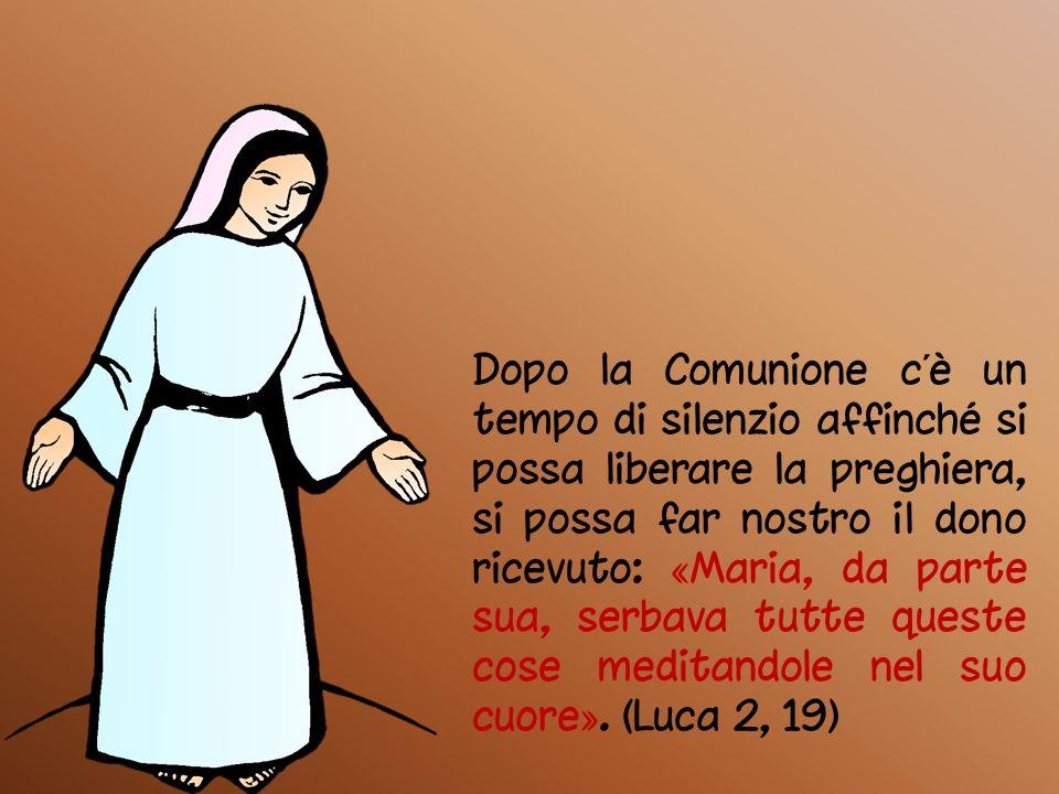 Dopo la Comunione c'è un tempo di silenzio affinché si possa liberare la preghiera, si possa far nostro il dono ricevuto: «Maria, da parte sua, serbava tutte queste cose meditandole nel suo cuore».