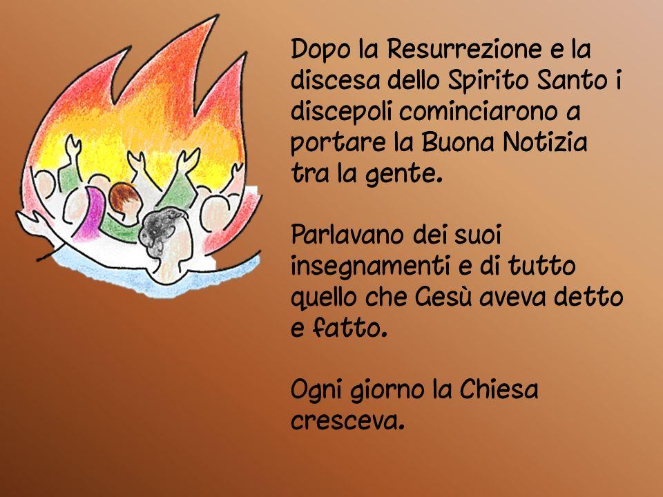 Dopo la Resurrezione e la discesa dello Spirito Santo i discepoli cominciarono a portare la Buona Notizia tra la gente.