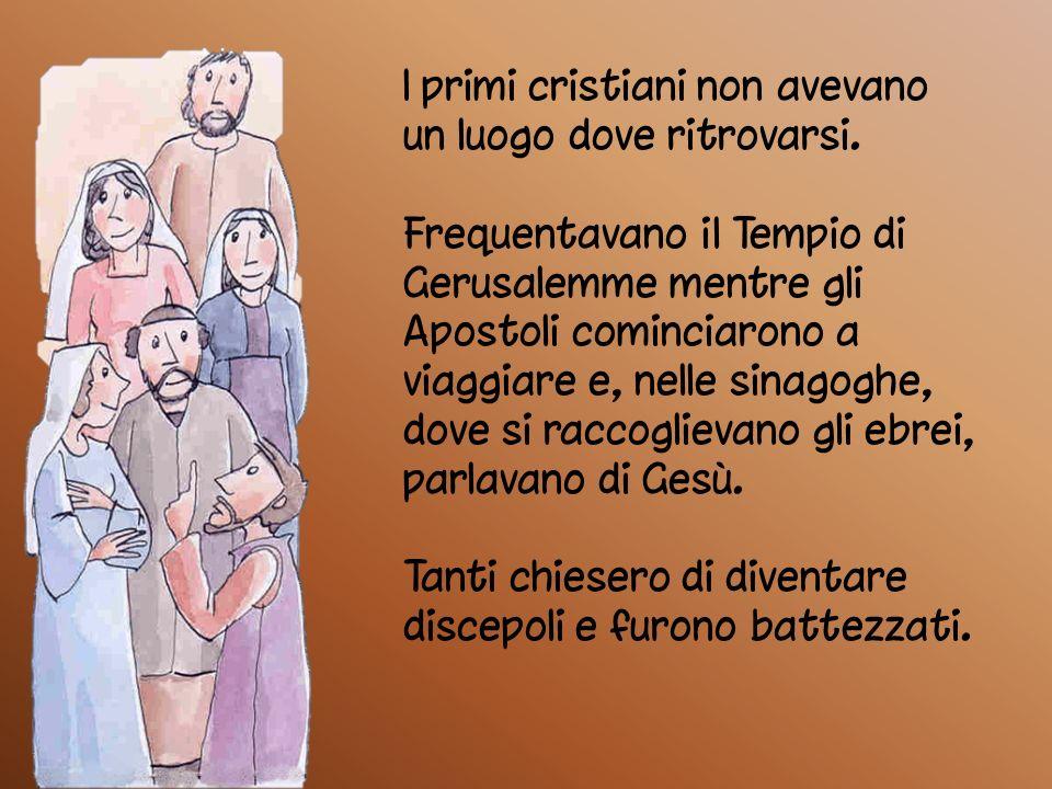 I primi cristiani non avevano un luogo dove ritrovarsi.