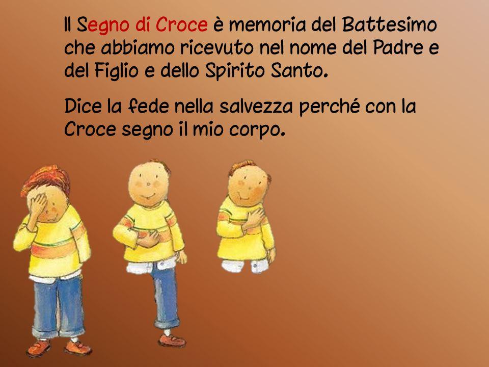 Il Segno di Croce è memoria del Battesimo che abbiamo ricevuto nel nome del Padre e del Figlio e dello Spirito Santo.