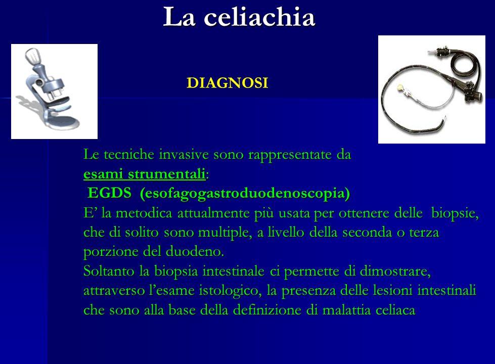 La celiachia DIAGNOSI Le tecniche invasive sono rappresentate da