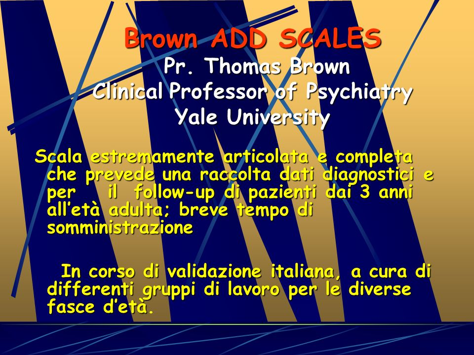 Brown ADD SCALES Pr. Thomas Brown Clinical Professor of Psychiatry Yale University