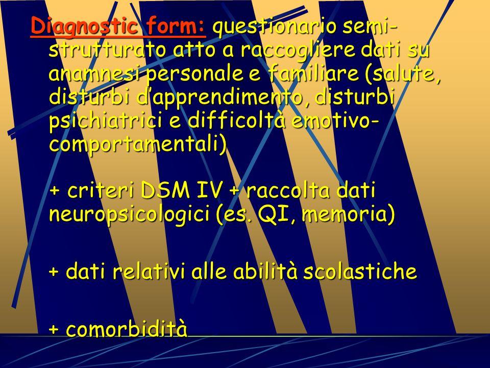 Diagnostic form: questionario semi-strutturato atto a raccogliere dati su anamnesi personale e familiare (salute, disturbi d'apprendimento, disturbi psichiatrici e difficoltà emotivo-comportamentali)