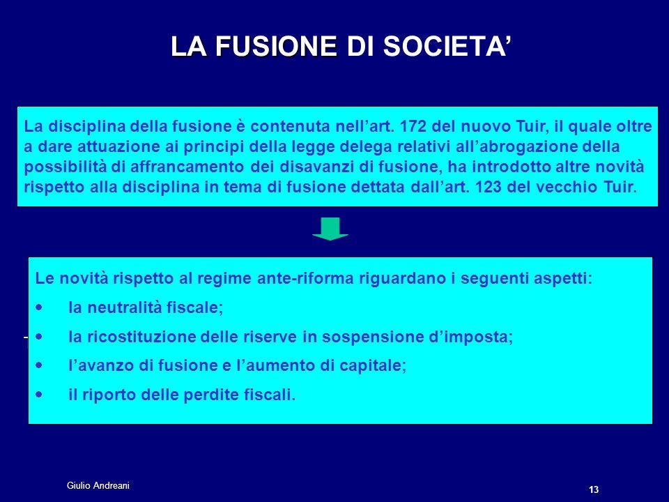 LA FUSIONE DI SOCIETA' La disciplina della fusione è contenuta nell'art. 172 del nuovo Tuir, il quale oltre.