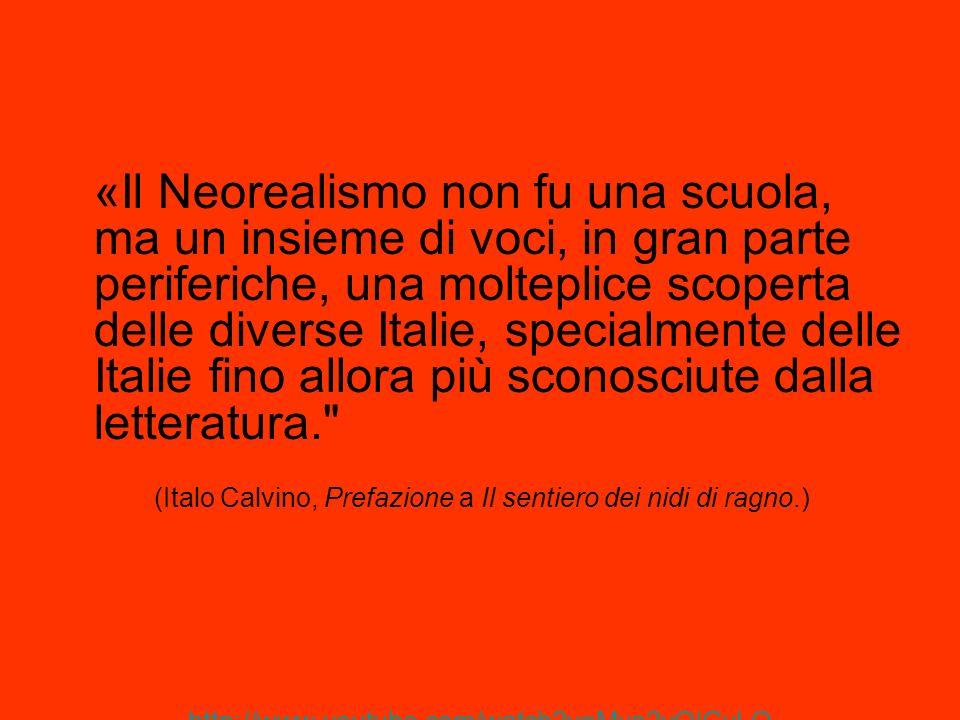 «Il Neorealismo non fu una scuola, ma un insieme di voci, in gran parte periferiche, una molteplice scoperta delle diverse Italie, specialmente delle Italie fino allora più sconosciute dalla letteratura.