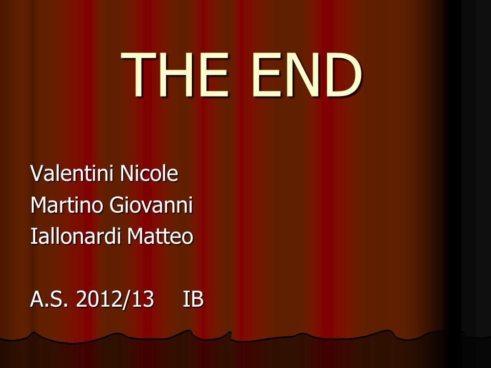 THE END Valentini Nicole Martino Giovanni Iallonardi Matteo