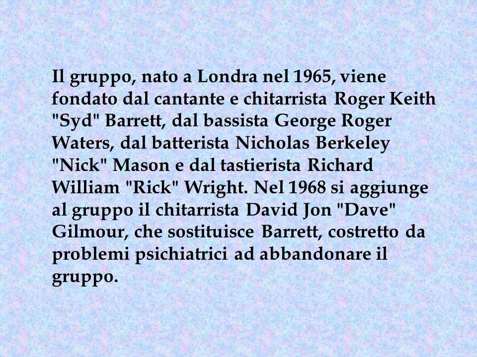 Il gruppo, nato a Londra nel 1965, viene fondato dal cantante e chitarrista Roger Keith Syd Barrett, dal bassista George Roger Waters, dal batterista Nicholas Berkeley Nick Mason e dal tastierista Richard William Rick Wright.