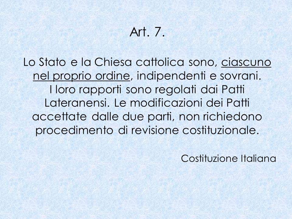 Art. 7. Lo Stato e la Chiesa cattolica sono, ciascuno nel proprio ordine, indipendenti e sovrani.