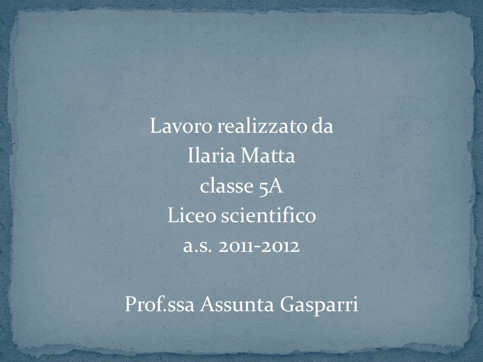 Lavoro realizzato da Ilaria Matta classe 5A Liceo scientifico a. s