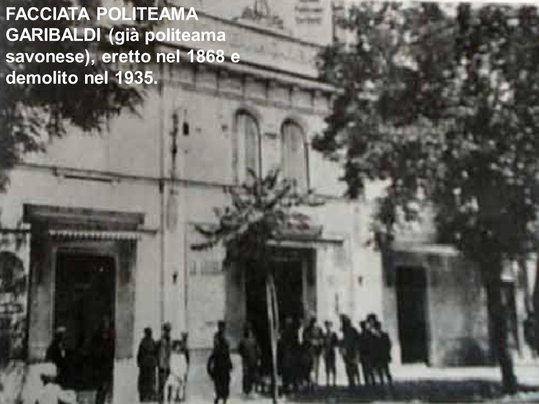 FACCIATA POLITEAMA GARIBALDI (già politeama savonese), eretto nel 1868 e demolito nel 1935.