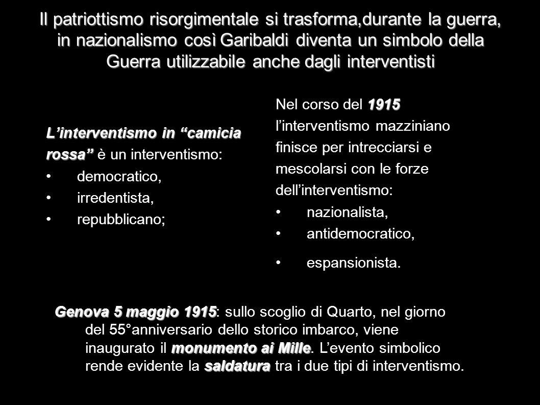Il patriottismo risorgimentale si trasforma,durante la guerra, in nazionalismo così Garibaldi diventa un simbolo della Guerra utilizzabile anche dagli interventisti
