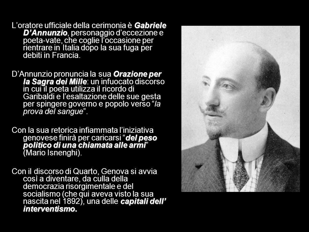 L'oratore ufficiale della cerimonia è Gabriele D'Annunzio, personaggio d'eccezione e poeta-vate, che coglie l'occasione per rientrare in Italia dopo la sua fuga per debiti in Francia.