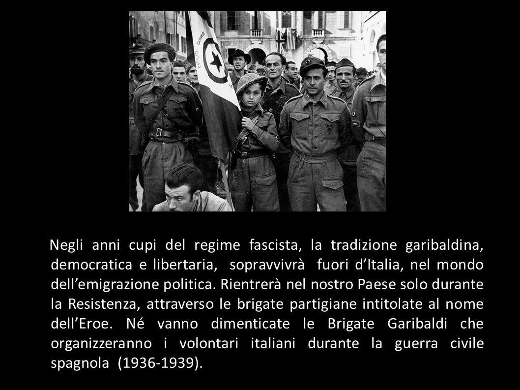 Negli anni cupi del regime fascista, la tradizione garibaldina, democratica e libertaria, sopravvivrà fuori d'Italia, nel mondo dell'emigrazione politica.