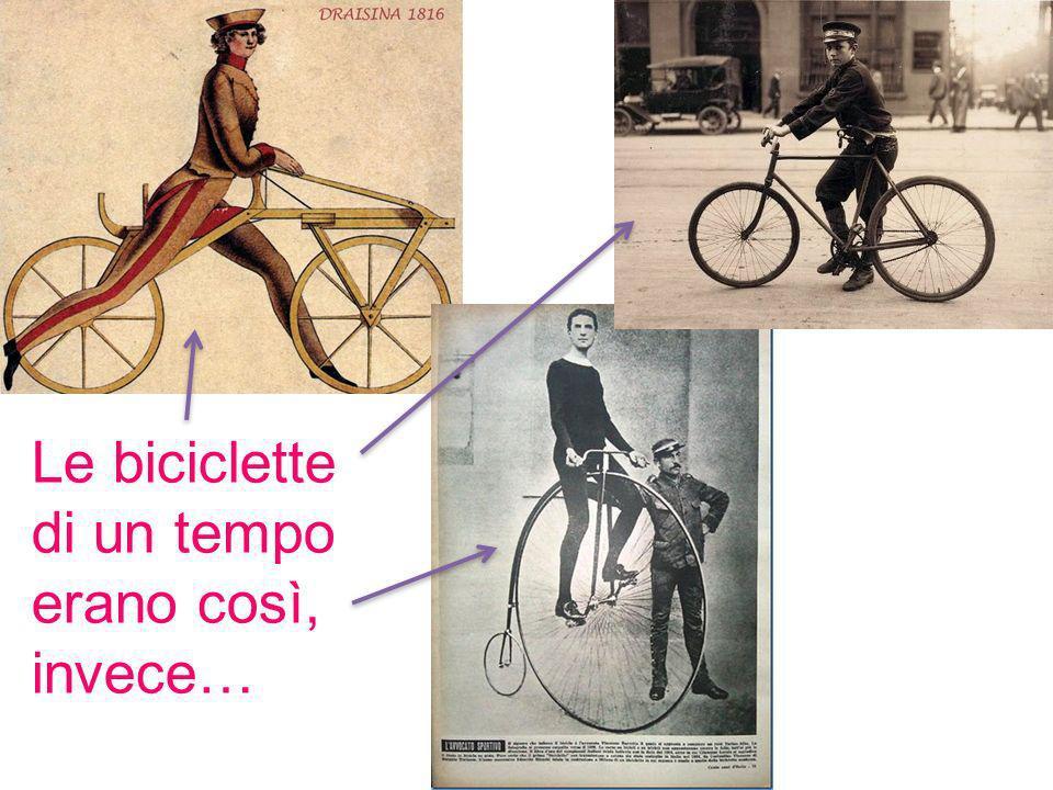 Le biciclette di un tempo erano così, invece…