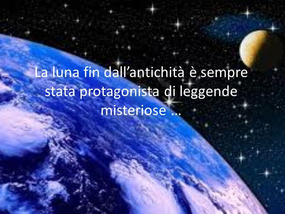 La luna fin dall'antichità è sempre stata protagonista di leggende misteriose …
