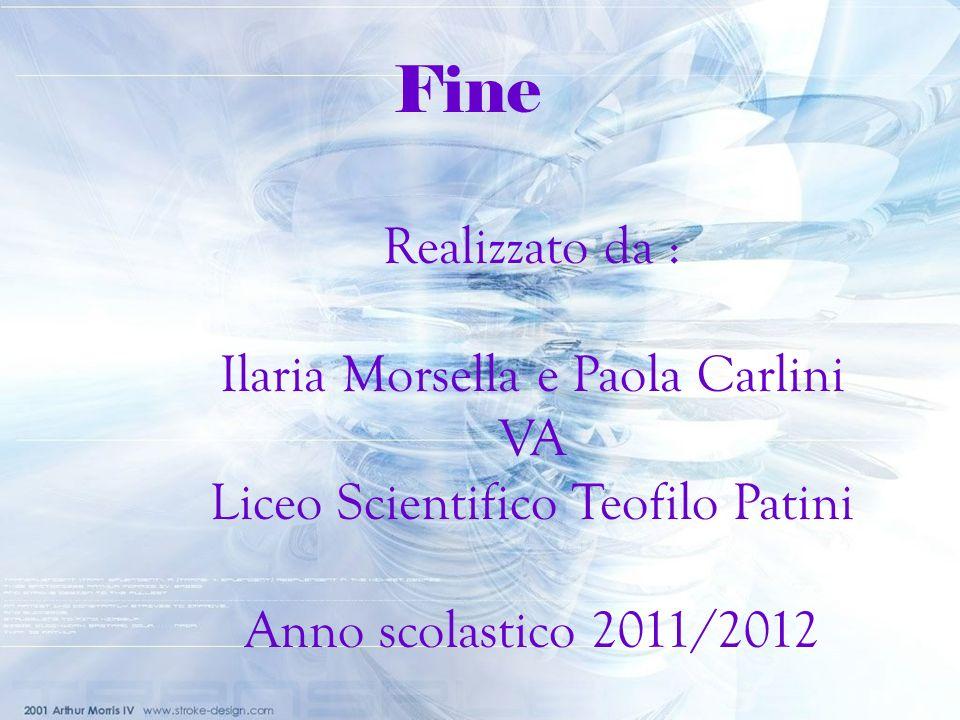 Fine Realizzato da : Ilaria Morsella e Paola Carlini VA
