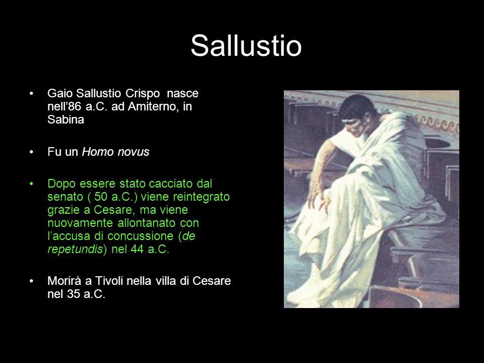 SallustioGaio Sallustio Crispo nasce nell'86 a.C. ad Amiterno, in Sabina. Fu un Homo novus.