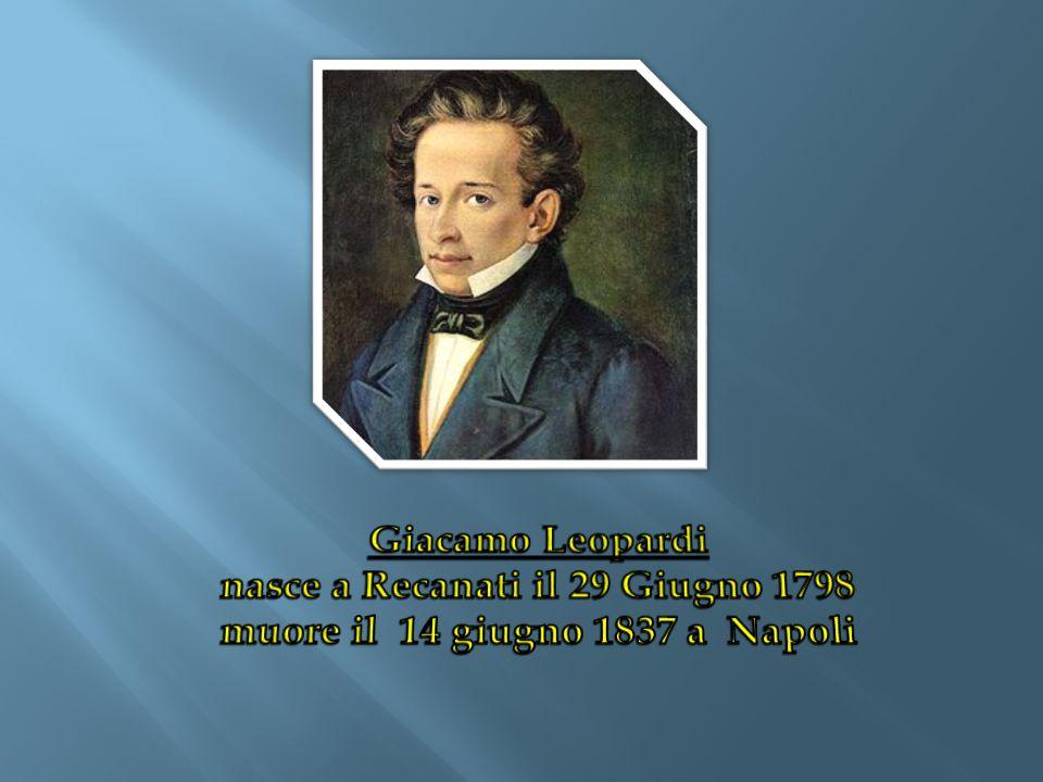 nasce a Recanati il 29 Giugno 1798 muore il 14 giugno 1837 a Napoli