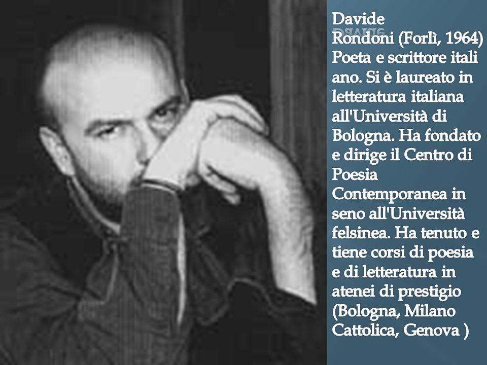 Davide Rondoni (Forlì, 1964)Poeta e scrittore italiano