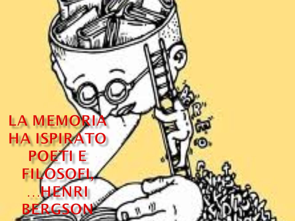 la memoria ha ispirato poeti e filosofi, …Henri Bergson