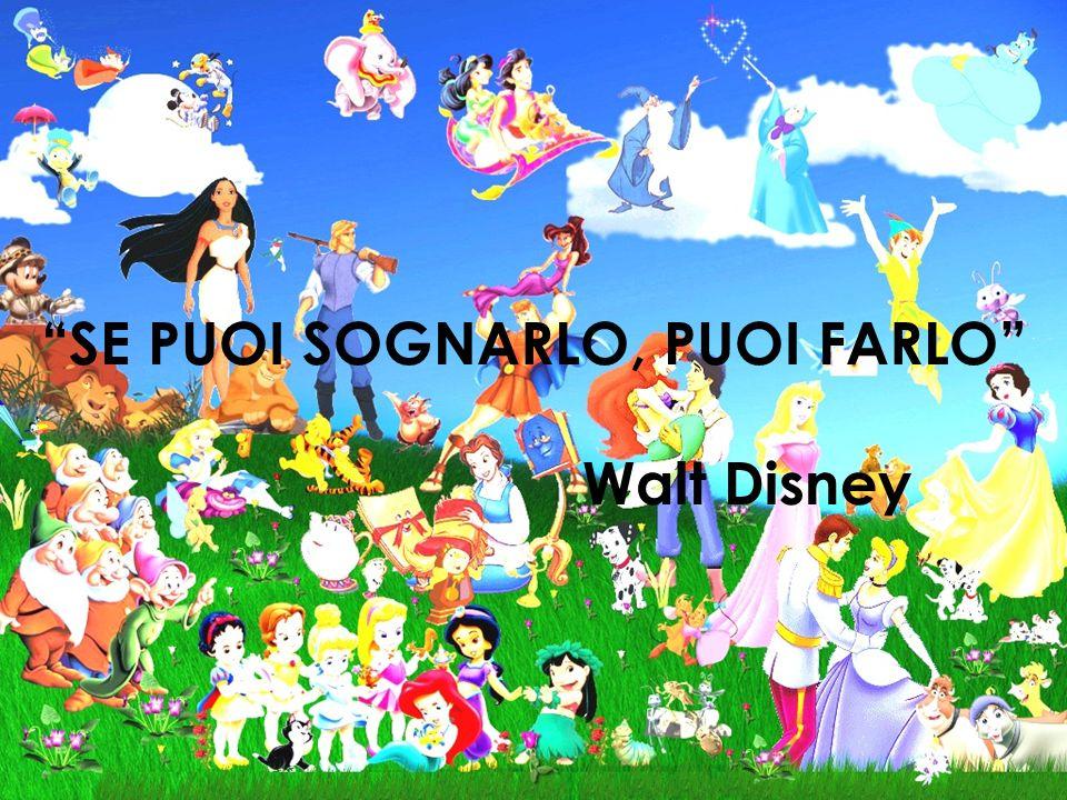 SE PUOI SOGNARLO, PUOI FARLO Walt Disney