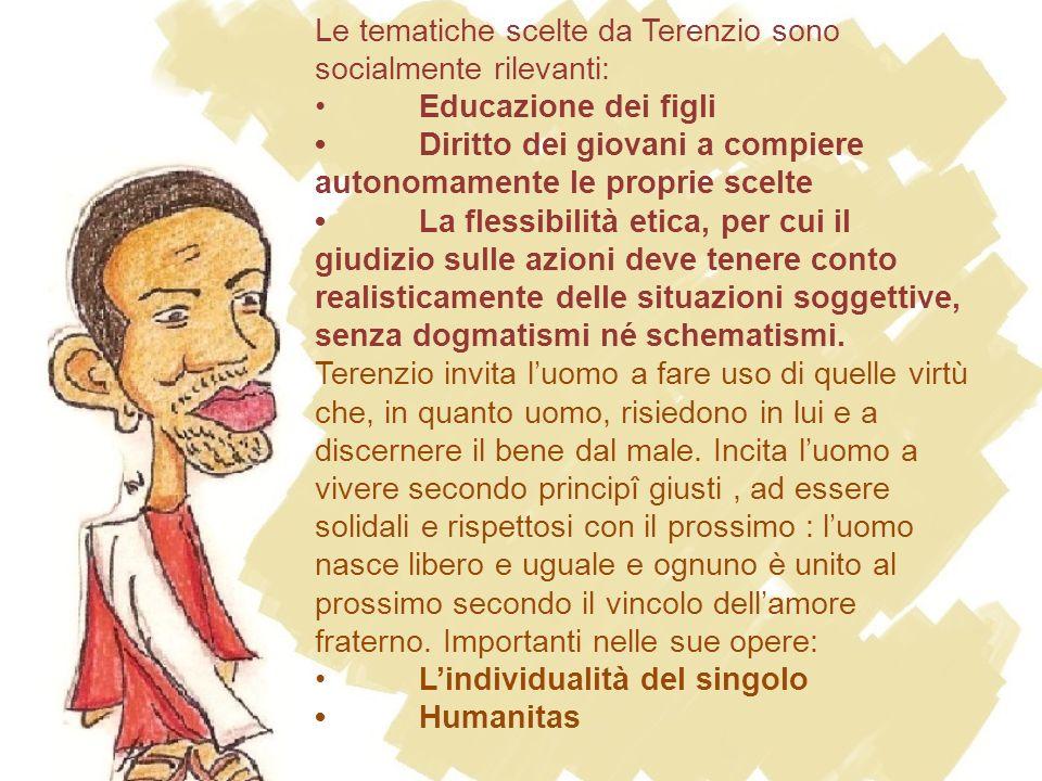Le tematiche scelte da Terenzio sono socialmente rilevanti: