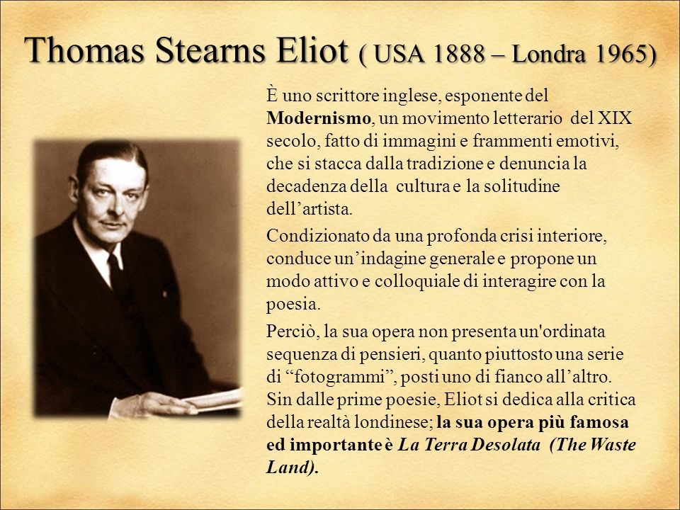 Thomas Stearns Eliot ( USA 1888 – Londra 1965)