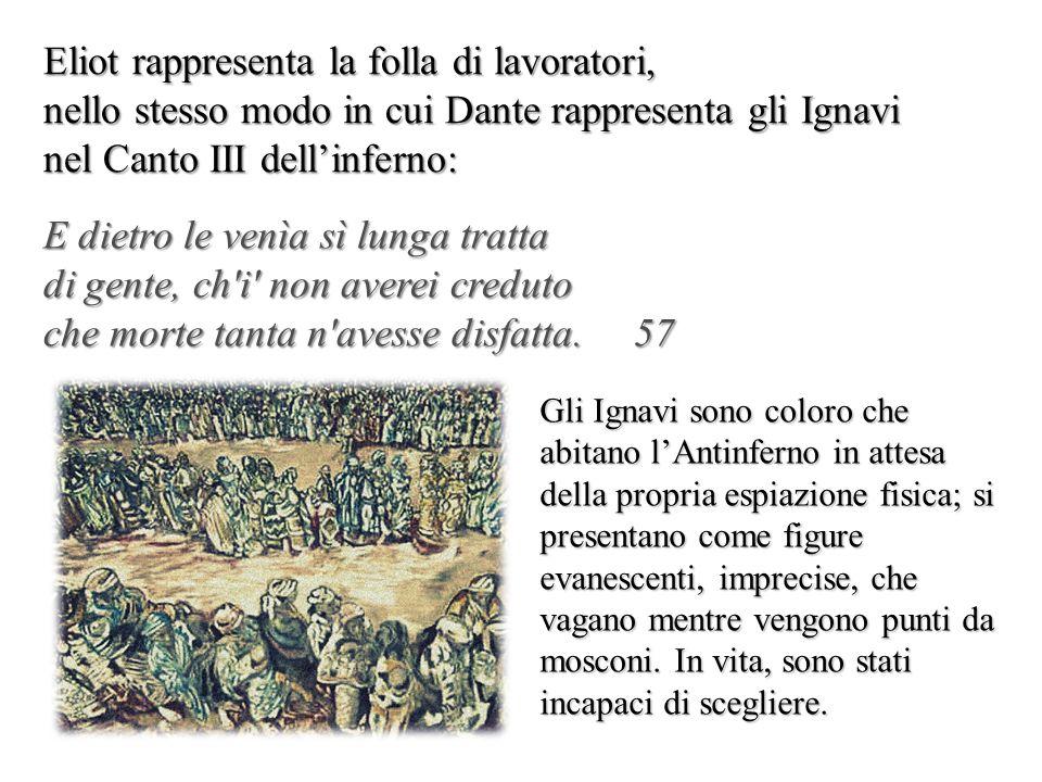 Eliot rappresenta la folla di lavoratori, nello stesso modo in cui Dante rappresenta gli Ignavi nel Canto III dell'inferno: