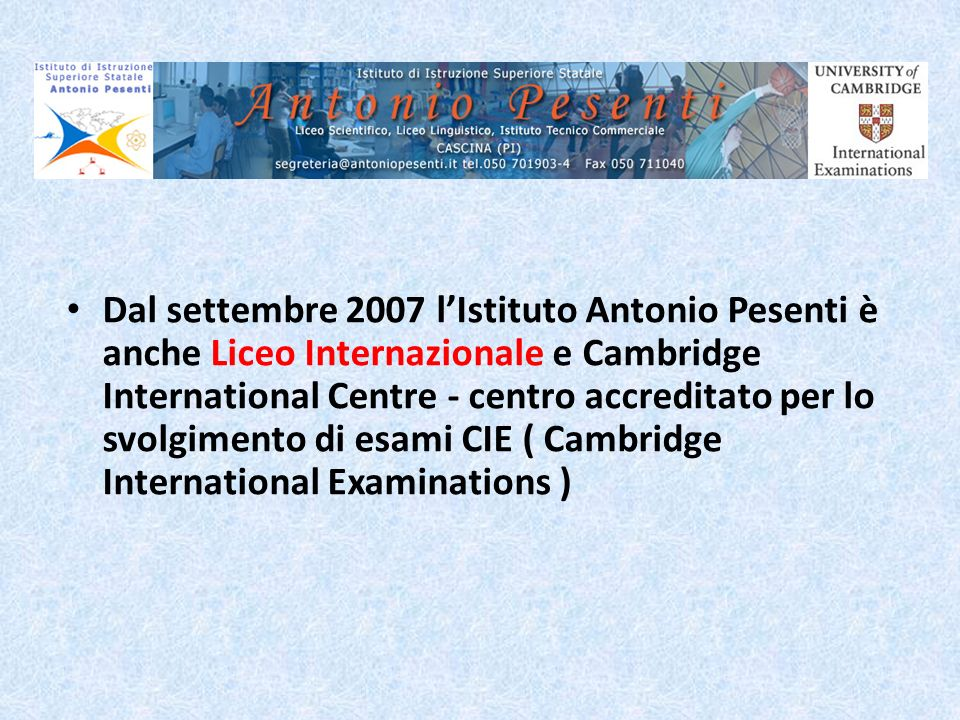 Dal settembre 2007 l'Istituto Antonio Pesenti è anche Liceo Internazionale e Cambridge International Centre - centro accreditato per lo svolgimento di esami CIE ( Cambridge International Examinations )