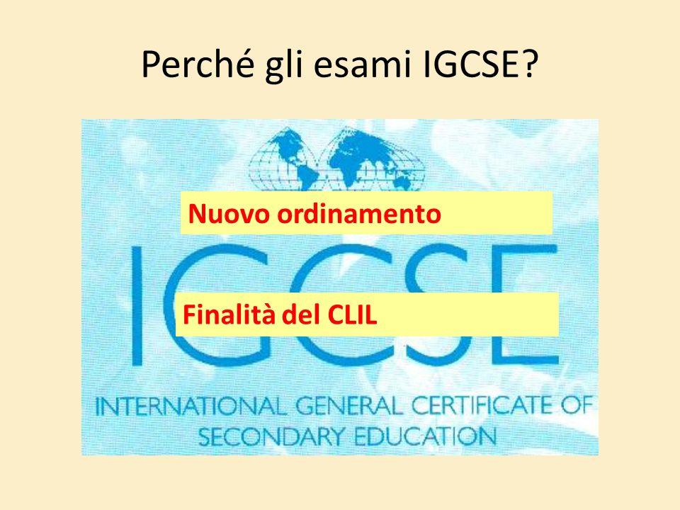 Perché gli esami IGCSE Nuovo ordinamento Finalità del CLIL