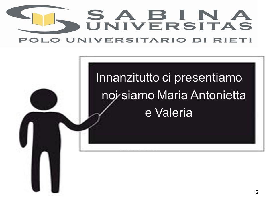 Innanzitutto ci presentiamo noi siamo Maria Antonietta e Valeria