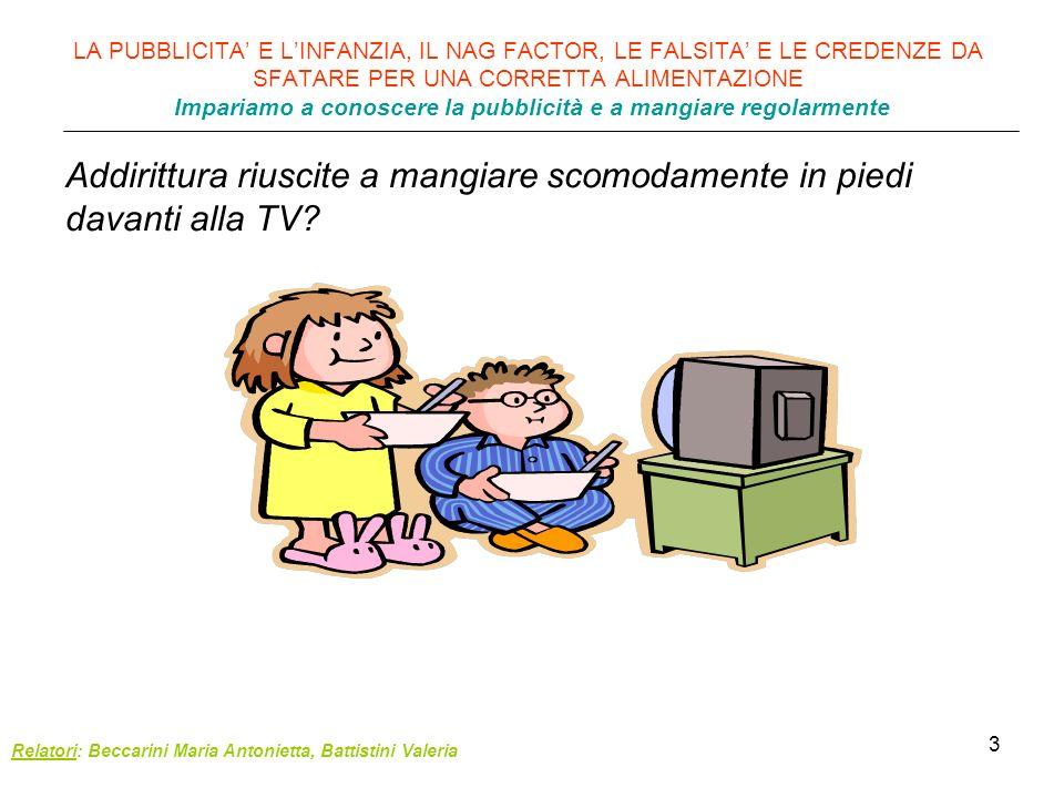 Addirittura riuscite a mangiare scomodamente in piedi davanti alla TV