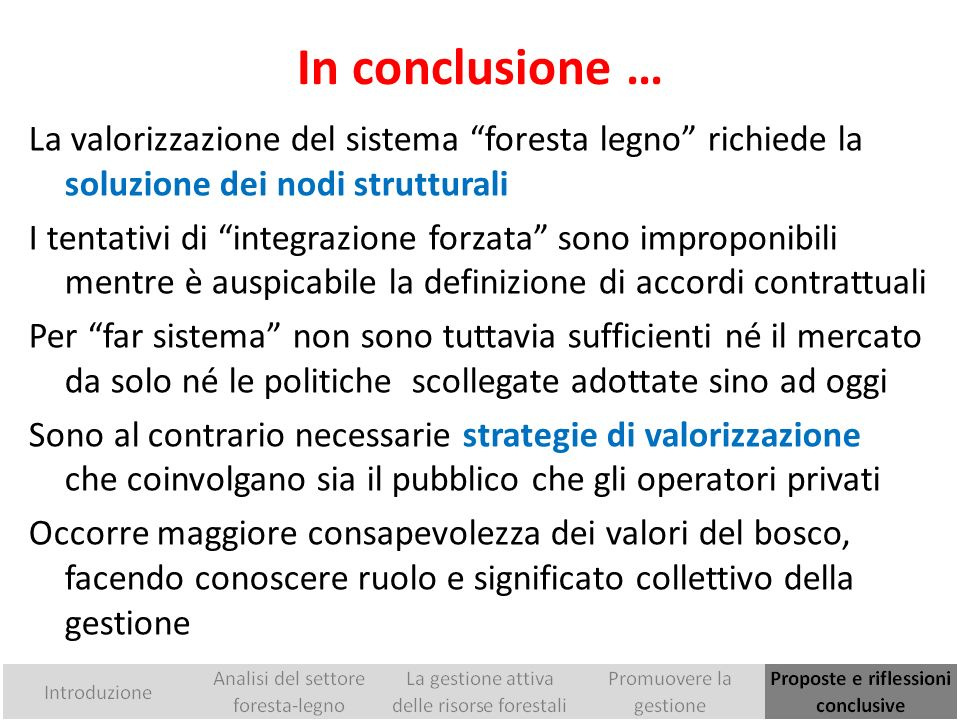 In conclusione … La valorizzazione del sistema foresta legno richiede la soluzione dei nodi strutturali.