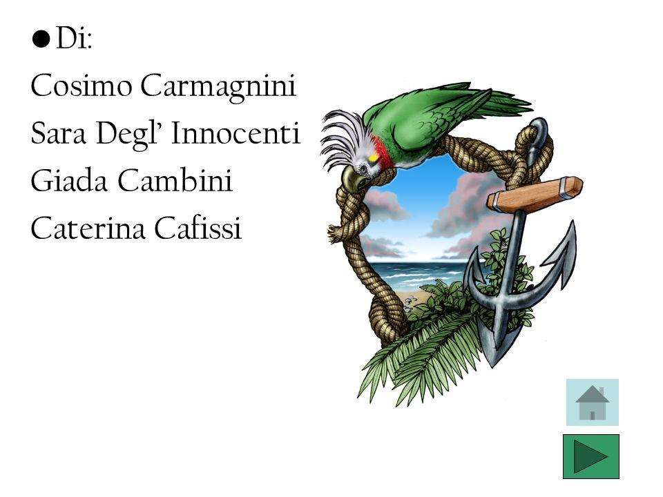 Di: Cosimo Carmagnini Sara Degl' Innocenti Giada Cambini Caterina Cafissi