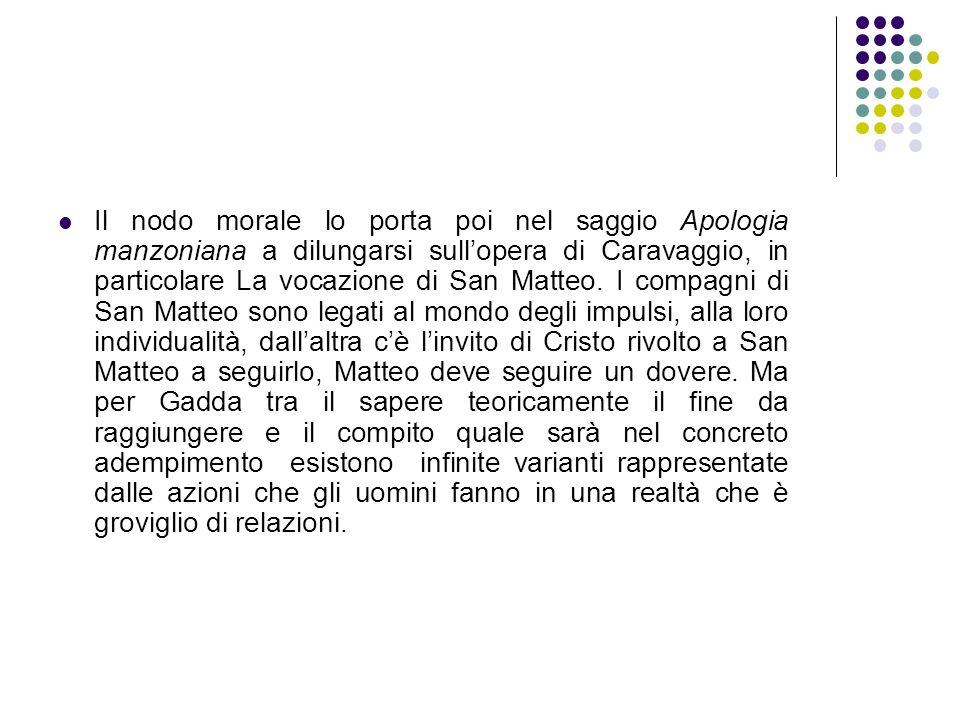 Il nodo morale lo porta poi nel saggio Apologia manzoniana a dilungarsi sull'opera di Caravaggio, in particolare La vocazione di San Matteo.