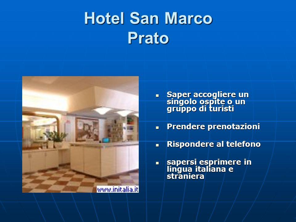 Hotel San Marco Prato Saper accogliere un singolo ospite o un gruppo di turisti. Prendere prenotazioni.