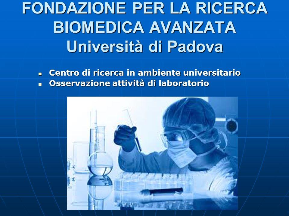 FONDAZIONE PER LA RICERCA BIOMEDICA AVANZATA Università di Padova