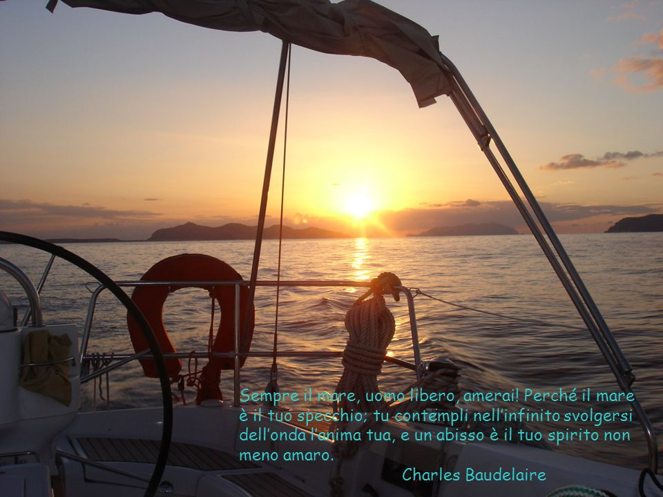 Sempre il mare, uomo libero, amerai! Perché il mare