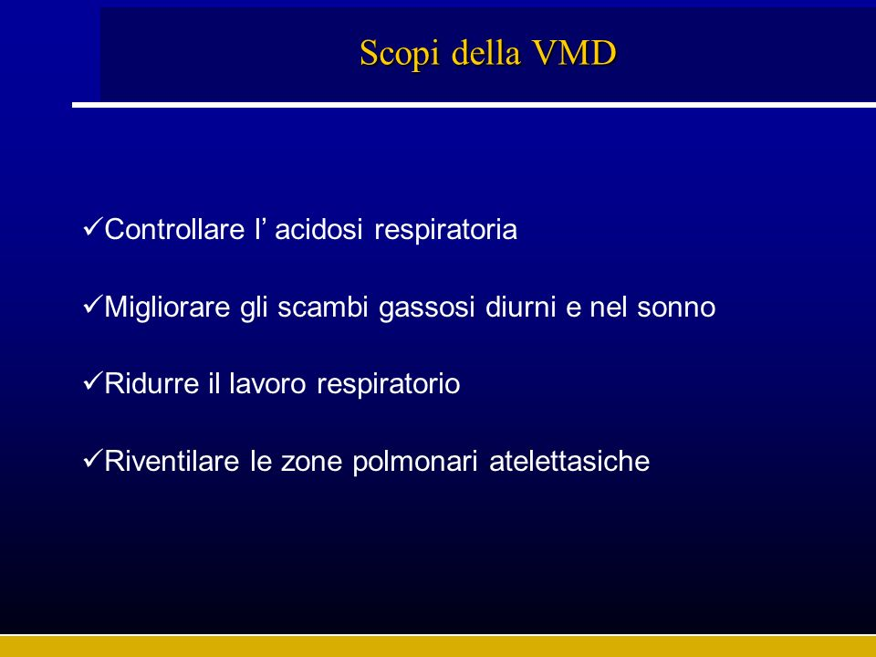 Scopi della VMD Controllare l' acidosi respiratoria