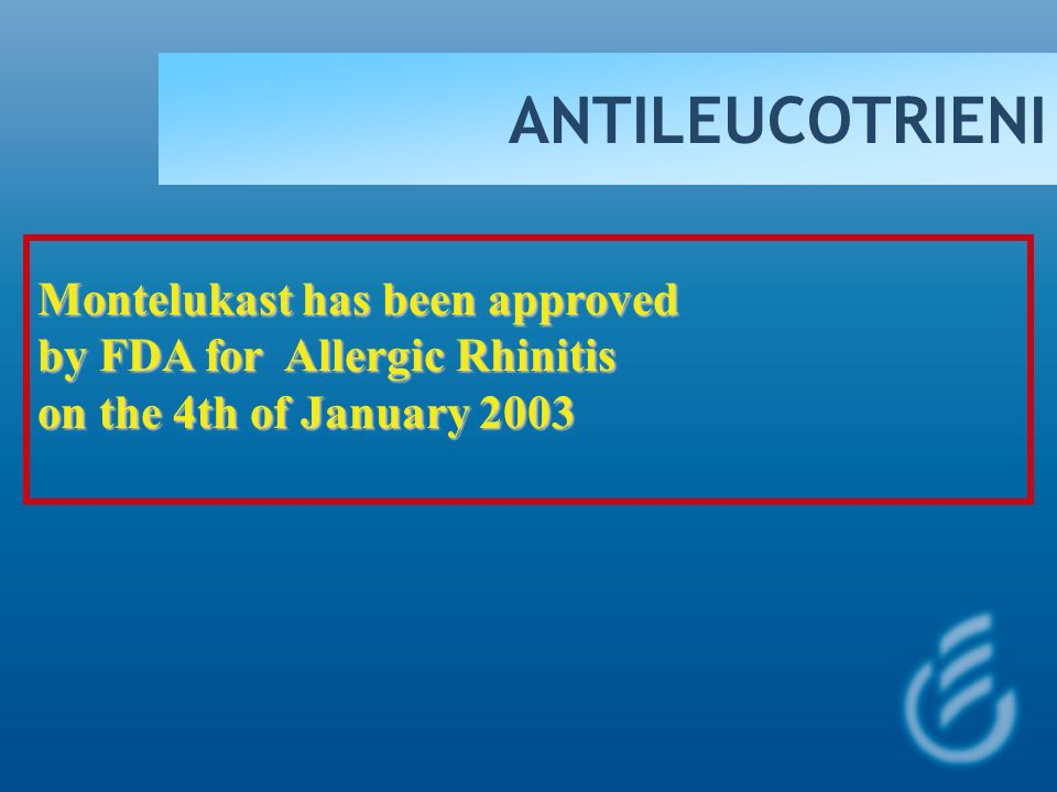 ANTILEUCOTRIENI Montelukast has been approved
