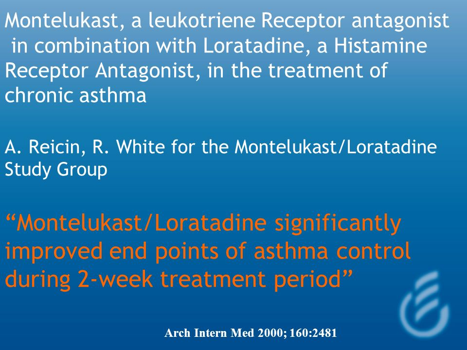Montelukast, a leukotriene Receptor antagonist in combination with Loratadine, a Histamine Receptor Antagonist, in the treatment of chronic asthma A. Reicin, R. White for the Montelukast/Loratadine Study Group Montelukast/Loratadine significantly improved end points of asthma control during 2-week treatment period