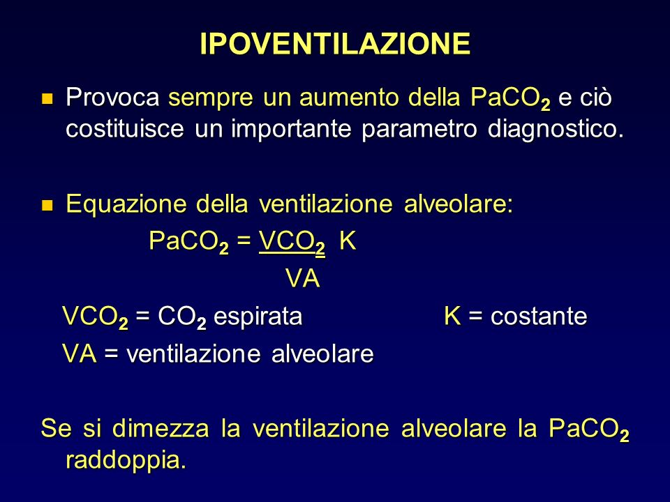 IPOVENTILAZIONE Provoca sempre un aumento della PaCO2 e ciò costituisce un importante parametro diagnostico.