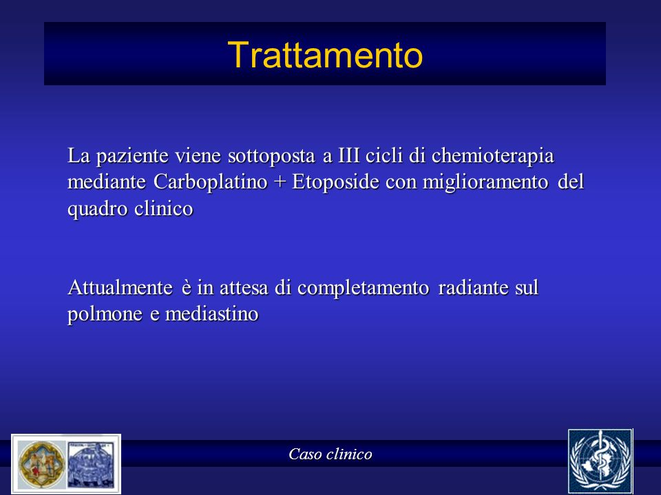 Trattamento La paziente viene sottoposta a III cicli di chemioterapia mediante Carboplatino + Etoposide con miglioramento del quadro clinico.